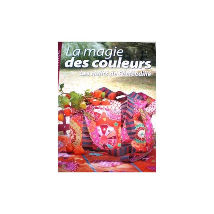 La magie des couleurs, les quilts de Féeféedille - Marie-Claude et Julie FONTAINE